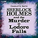 Sherlock Holmes and the Murder at Lodore Falls (       UNABRIDGED) by Charlotte Smith Narrated by Ric Jerrom
