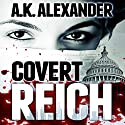 Covert Reich Audiobook by A. K. Alexander Narrated by Kristin Kalbli