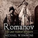 Romanov: The Last Tsarist Dynasty Audiobook by Michael W. Simmons Narrated by Alan Munro