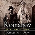 Romanov: The Last Tsarist Dynasty | Michael W. Simmons