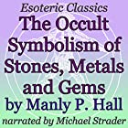 The Occult Symbolism of Stones, Metals and Gems: Esoteric Classics Hörbuch von Manly P. Hall Gesprochen von: Michael Strader