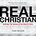 Real Christian: Bearing the Marks of an Authentic Faith (       UNABRIDGED) by Todd A. Wilson Narrated by Van Tracy
