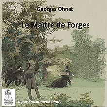 Le maître de forges | Livre audio Auteur(s) : Georges Ohnet Narrateur(s) : Emmanuelle Lemée
