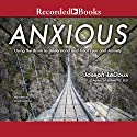 Anxious: Using the Brain to Understand and Treat Fear and Anxiety (       UNABRIDGED) by Joseph LeDoux Narrated by Jonathan Davis