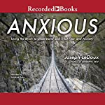 Anxious: Using the Brain to Understand and Treat Fear and Anxiety | Joseph LeDoux