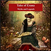 Tales of Erana: Myths and Legends | [A.L. Butcher]