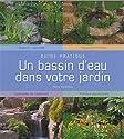 Un bassin d' eau dans votre jardin : Guide pratique