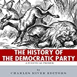 The History of the Democratic Party: A Political Primer |  Charles River Editors