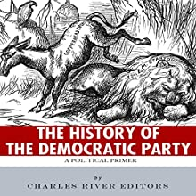 The History of the Democratic Party: A Political Primer (       UNABRIDGED) by  Charles River Editors Narrated by Sabrina Z