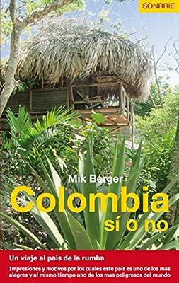 Colombia sí o no: Un viaje al país de la rumba (Spanish Edition)