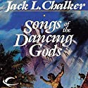 Songs of the Dancing Gods: The Dancing Gods, Book 4 Audiobook by Jack L. Chalker Narrated by Eric G. Dove