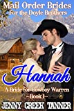 Hannah: A Bride For Cowboy Warren (Mail Order Brides For The Doyle Brothers (Clean Western Romance) Book 1)