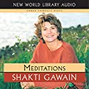 Meditations (       UNABRIDGED) by Shakti Gawain Narrated by Shakti Gawain
