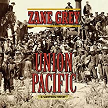 Union Pacific: A Western Story Audiobook by Zane Grey Narrated by Eric G. Dove