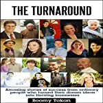 The Turnaround: Extraordinary Stories of How Ordinary People Turned Their Dreams | Boomy Tokan