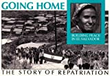 Going Home: Building Peace in El Salvador : The Story of Repatriation