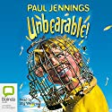 Unbearable! Audiobook by Paul Jennings Narrated by Stig Wemyss