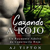 Cazando a Rojo: Un Recuento Adulto de Caperucita Roja [Hunting Red: An Adult Red Riding Hood Retelling] | AJ Tipton