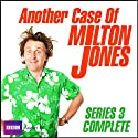 Another Case of Milton Jones: The Complete Series 3 (       UNABRIDGED) by Milton Jones, James Cary Narrated by Milton Jones