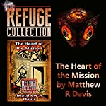 The Heart of the Mission: Refuge Collection, Book 4.4 | Matthew R Davis