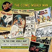 Comic Weekly Man, Volume 3 Radio/TV Program Auteur(s) :  Radio Archives Narrateur(s) :  full cast