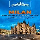 Milan: Where to Go, What to See: A Milan Travel Guide Hörbuch von  Worldwide Travellers Gesprochen von: Paul Gewuerz