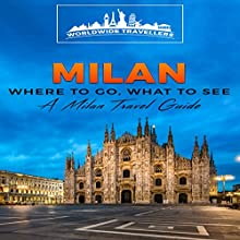 Milan: Where to Go, What to See: A Milan Travel Guide Audiobook by  Worldwide Travellers Narrated by Paul Gewuerz