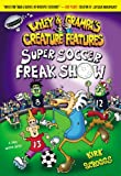 Super Soccer Freak Show (Wiley and Grampa's Creature Features, No. 4)