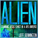 Alien: Examining Jesus Christ in a UFO Universe (       UNABRIDGED) by Jeff Bennington Narrated by Johnnie C. Hayes