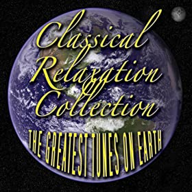 Classical Relaxation Collection - The Greatest Tunes On Earth