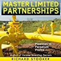 Master Limited Partnerships: High Yield, Ever Growing Oil 'Stocks' Income Investing for a Secure, Worry Free and Comfortable Retirement Audiobook by Richard Stooker Narrated by Patrick Ross