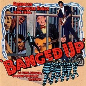 Banged Up-American Jailhouse Songs 1920-50