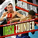 Irish Thunder: The Hard Life & Times of Micky Ward (       UNABRIDGED) by Bob Halloran Narrated by Bronson Pinchot