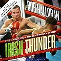 Irish Thunder: The Hard Life & Times of Micky Ward (       UNABRIDGED) by Bob Halloran Narrated by Bronson Pinchot