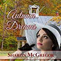 Autumn Dreams Audiobook by Sharon McGregor Narrated by Maryann Carlson