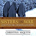 Sisters in War: A Story of Love, Family, and Survival in the New Iraq (       UNABRIDGED) by Christina Asquith Narrated by Miriam Laube