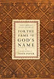 For the Fame of God's Name: Essays in Honor of John Piper (1433504928) by Storms, Sam