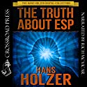 The Truth about ESP: What It Is, How It Works, and How You Develop It Audiobook by Hans Holzer Narrated by Rich McVicar