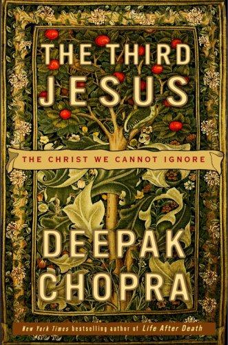 The Third Jesus: The Christ We Cannot Ignore, Deepak Chopra