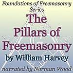 The Pillars of Freemasonry: Foundations of Freemasonry Series | William Harvey
