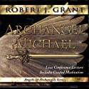 Archangel Michael: Live Conference Lecture  by Robert J. Grant Narrated by Robert J. Grant