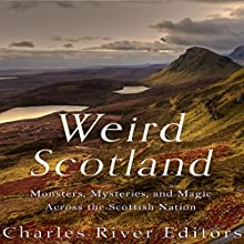 Weird Scotland: Monsters, Mysteries, and Magic Across the Scottish Nation Audiobook by  Charles River Editors Narrated by Scott Clem