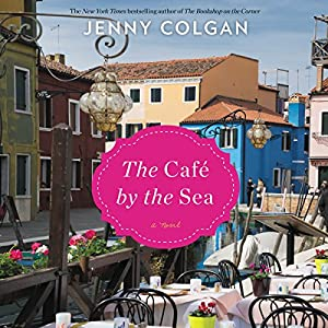The Cafe by the Sea: A Novel Audiobook by Jenny Colgan Narrated by Sarah Barron