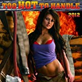 Too Hot to Handle 2012 Calendar