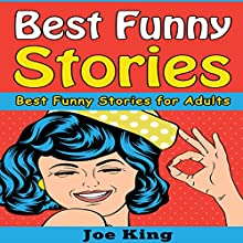 Best Funny Stories: Best Funny Stories for Adults: Funny Jokes, Stories & Riddles, Book 3 Audiobook by Joe King Narrated by Michael Hatak