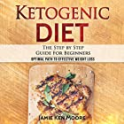 Ketogenic Diet: The Step by Step Guide for Beginners Hörbuch von Jamie Ken Moore Gesprochen von: Lee Ahonen