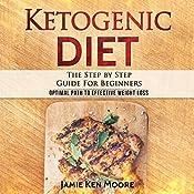 Ketogenic Diet: The Step by Step Guide for Beginners   [Jamie Ken Moore]