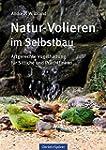 Natur-Volieren im Selbstbau: Artgerec...