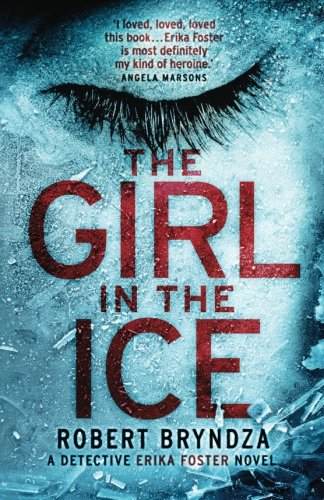 The-Girl-in-the-Ice-A-gripping-serial-killer-thriller-Detective-Erika-Foster-crime-thriller-novel-Volume-1