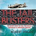 Jail Busters: The Secret Story of MI6, the French Resistance, and Operation Jericho Audiobook by Robert Lyman Narrated by Peter Noble